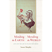 Minding the Earth, Mending the World: Zen and the Art of Planetary Crisis