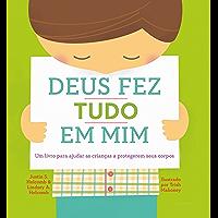 Deus fez tudo em mim: um livro para ajudar as crianças a protegerem seus corpos