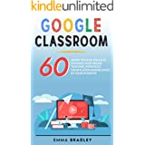 Google Classroom : 60 Smart Tips and Tricks To Enhance Your Online Teaching, Introduce Gamification and Be Loved By Your Stud