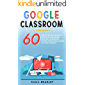Google Classroom : 60 Smart Tips and Tricks To Enhance Your Online Teaching, Introduce Gamification and Be Loved By Your Students
