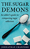 The Sugar Demons: An Addict's Guide to Conquering Sugar Addiction (English Edition)