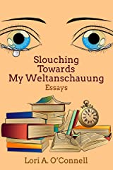 Slouching Towards My Weltanschauung Kindle Edition