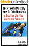 Brazilian Jiu Jitsu: How To Take The Back: Back Taking Mastery