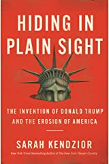 Hiding in Plain Sight: The Invention of Donald Trump and the Erosion of America Kindle Edition