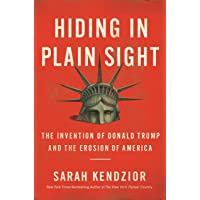 Hiding in Plain Sight: The Invention of Donald Trump and the Erosion of America