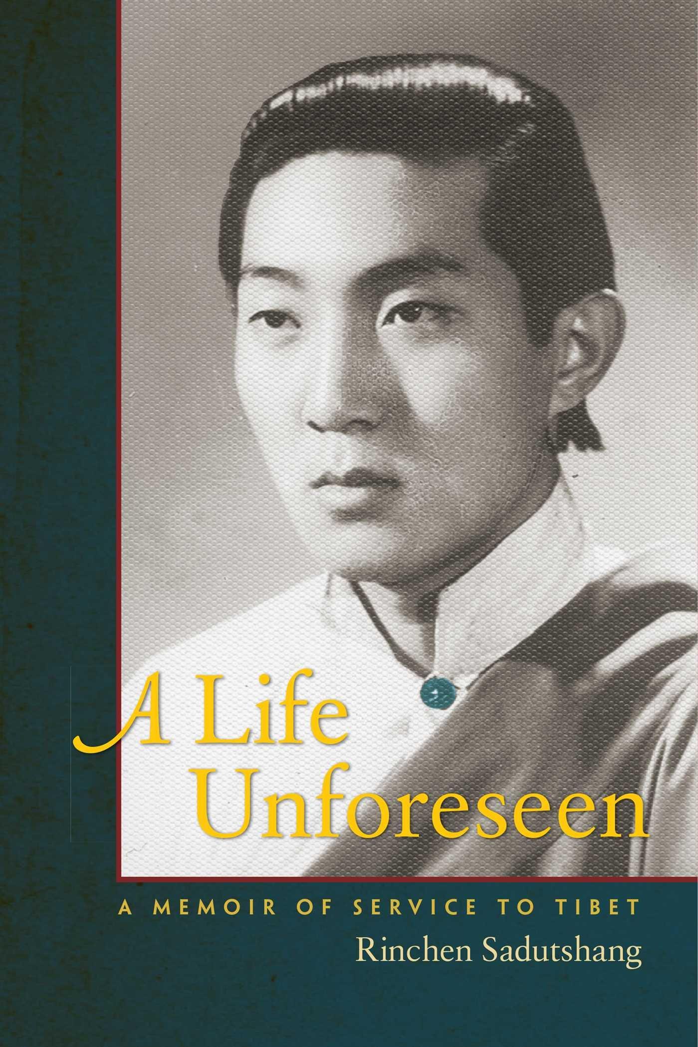 A Life Unforeseen: A Memoir of Service to Tibet