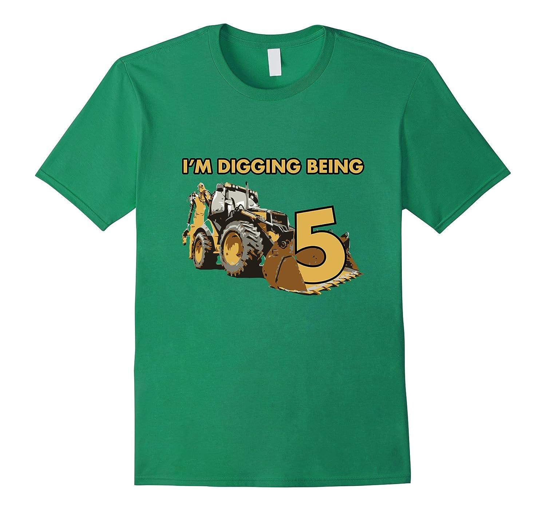IM DIGGIN BEING 5 Happy Birthday Boys and Girls T shirt-TH