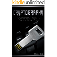 Cryptography: Cryptography Theory & Practice Made Easy! (Cryptography, Cryptosystems, Cryptanalysis, Cryptography Engineering, Decoding, Hacking, Mathematical Cryptography,)