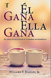Él gana, ella gana: El arte de alcanzar el acuerdo matrimonial (Spanish Edition