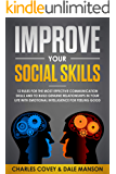 Improve Your Social Skills: 12 Rules for The Most Effective Communication Skills and to Build Genuine Relationships in Your Life with Emotional Intelligence for Feeling Good (English Edition)