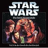 Star Wars - Das Letzte Kommando-Teil 5:In der Gewalt des dunklen Jedi