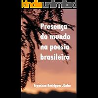 PRESENÇA DO MUNDO NA POESIA BRASILEIRA: POESIA BRASILEIRA