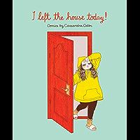 I Left the House Today!: Comics by Cassandra Calin (English Edition)