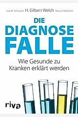 Die Diagnosefalle: Wie Gesunde zu Kranken erklärt werden (German Edition) Kindle Edition