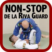 Non-Stop de la Riva Guard - How to Use the Open Guard to Sweep, Submit and Control Your Opponent Like a BJJ World Champion