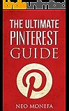 PINTEREST: The Ultimate Pinterest Guide For Beginners (Pinterest Marketing- Pinterest for Business- Pinterest Memes- Pinterest Power- Pinterest for Dummies- Pinterest Books)