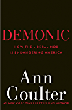 Demonic: How the Liberal Mob Is Endangering America (English Edition)