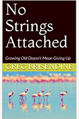 No Strings Attached: Growing Old Doesn't Mean Giving Up Kindle Edition
