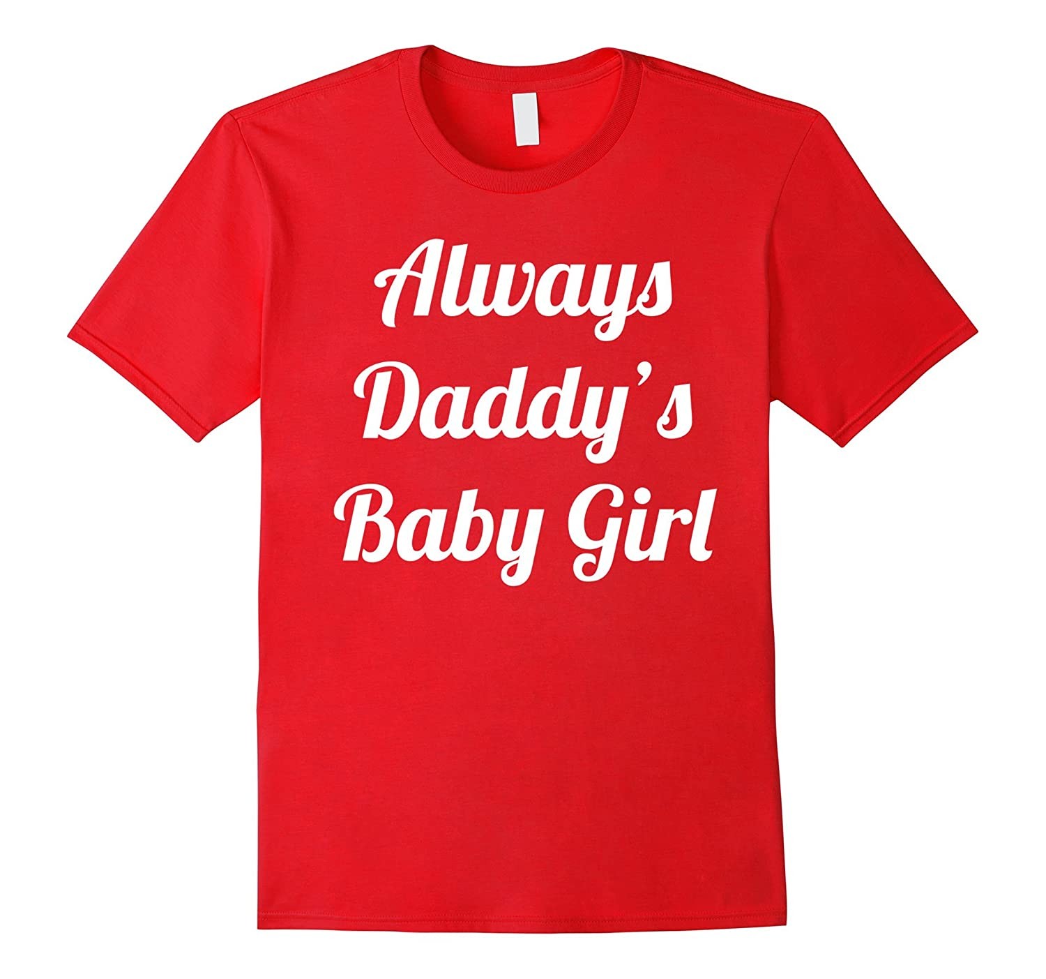 Always Daddys Baby Girl Cute Daughter Gift T-shirt Dad-TH