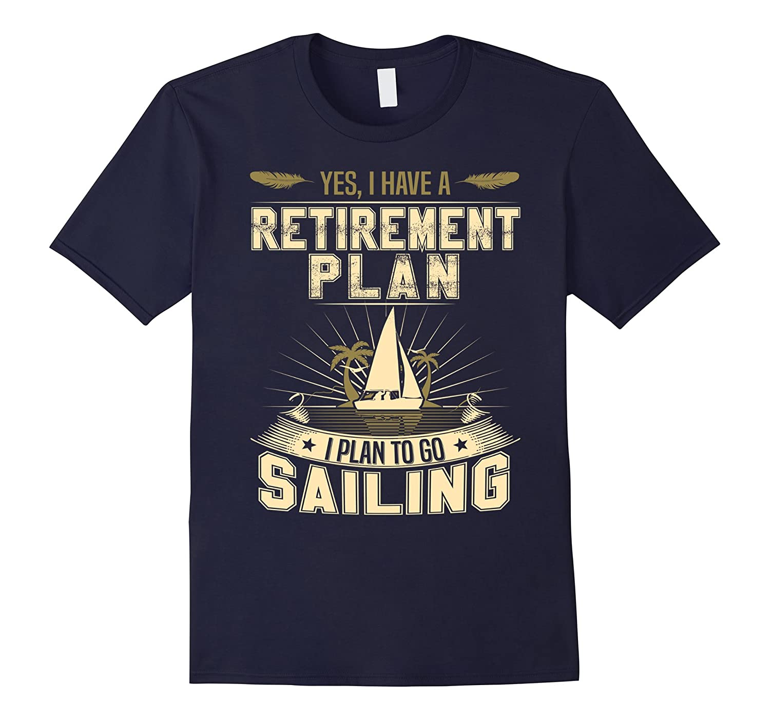Yes I Have A Retirement Plan I Plan to Go Sailing T-Shirt-CD