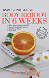 Awesome at 50: Body Reboot in 6 Weeks: Quick & Easy workout plan plus 30-day Asian-style meal plan