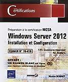 Windows Server 2012 - Installation et Configuration - Préparation à la certification MCSA - Examen 70-410