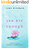 You Are Enough: How To Love Yourself Completely (Intuition University)