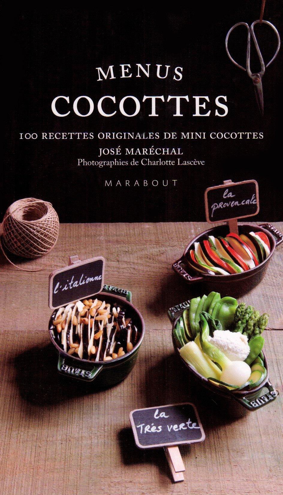 Amazon.fr - Menus Cocottes : Plus de 100 recettes originales de mini  cocottes - José Maréchal, Elodie Rambaud, Charlotte Lascève - Livres