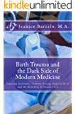 Birth Trauma and the Dark Side of Modern Medicine: Exposting Systematic Violence During Hospital Birth and the Hijacking of Human Love (Birth of a New Earth Book 1)