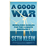 A Good War: Mobilizing Canada for the Climate Emergency