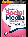 Social Media Marketing when you have NO CLUE!: Youtube, Instagram, Pinterest, Twitter, Facebook (Beginner Internet Marketing Series 4) (English Edition)