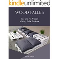 Wood Pallet: Easy and Fun Projects of Cozy Pallet Furniture