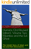 Humans (3rd Revised Edition), Volume Two: Mjomba and the Evil Ghost: The Untold Story of Adam and Eve and their…