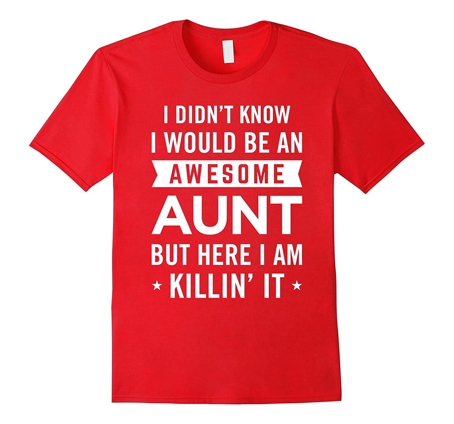 Didn't Know I Would Be An Awesome Aunt Killin' It Tee-Art