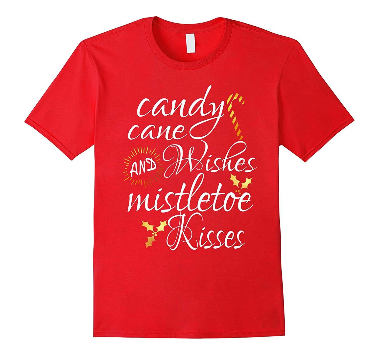 118ce7c55 Christmas Candy Cane Wishes And Mistletoe Kisses T Shirt-ANZ ⋆ Anztshirt