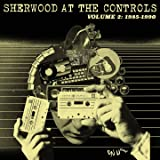 Sherwood At The Controls - Volume 2: 1985 - 1990