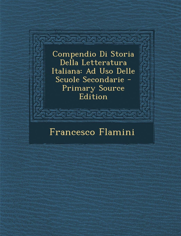 Download Compendio Di Storia Della Letteratura Italiana: Ad USO Delle Scuole Secondarie - Primary Source Edition (Italian Edition) ebook