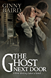 The Ghost Next Door (A Love Story) (Romantic Ghost Stories Book 1)