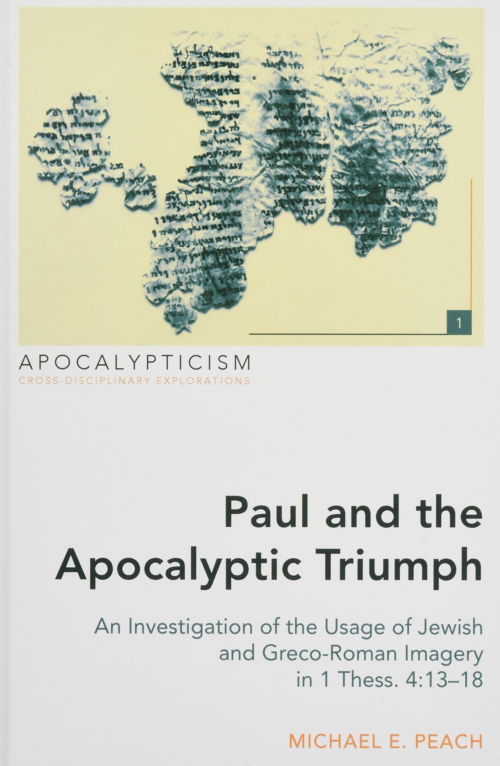 Paul and the Apocalyptic Triumph: An Investigation of the Usage of Jewish and Greco-Roman Imagery in 1 Thess. 4:13–18 (Apocalypticism) ebook