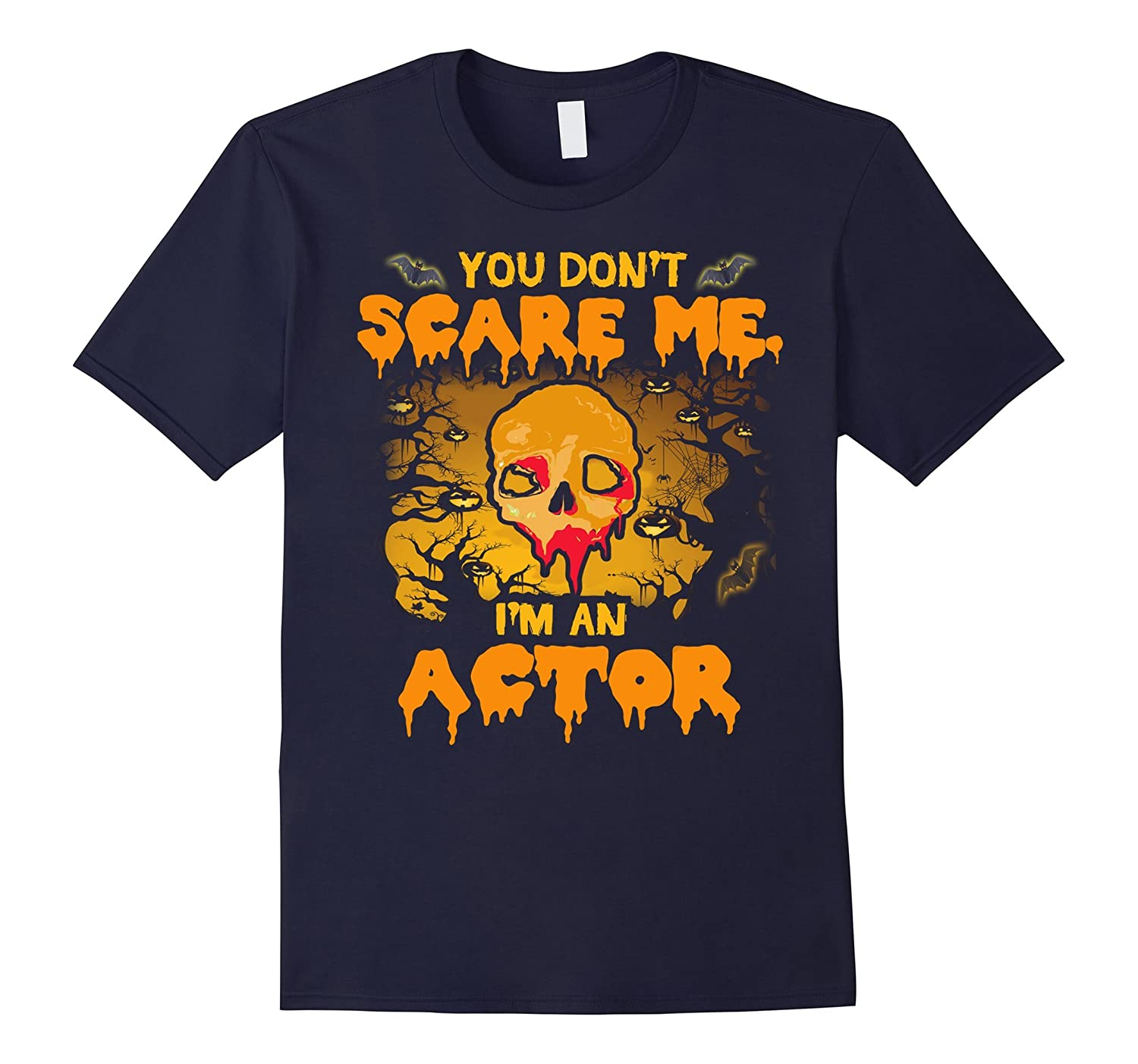 You Don't Scare Me I'm An Actor Halloween T-Shirt-CL