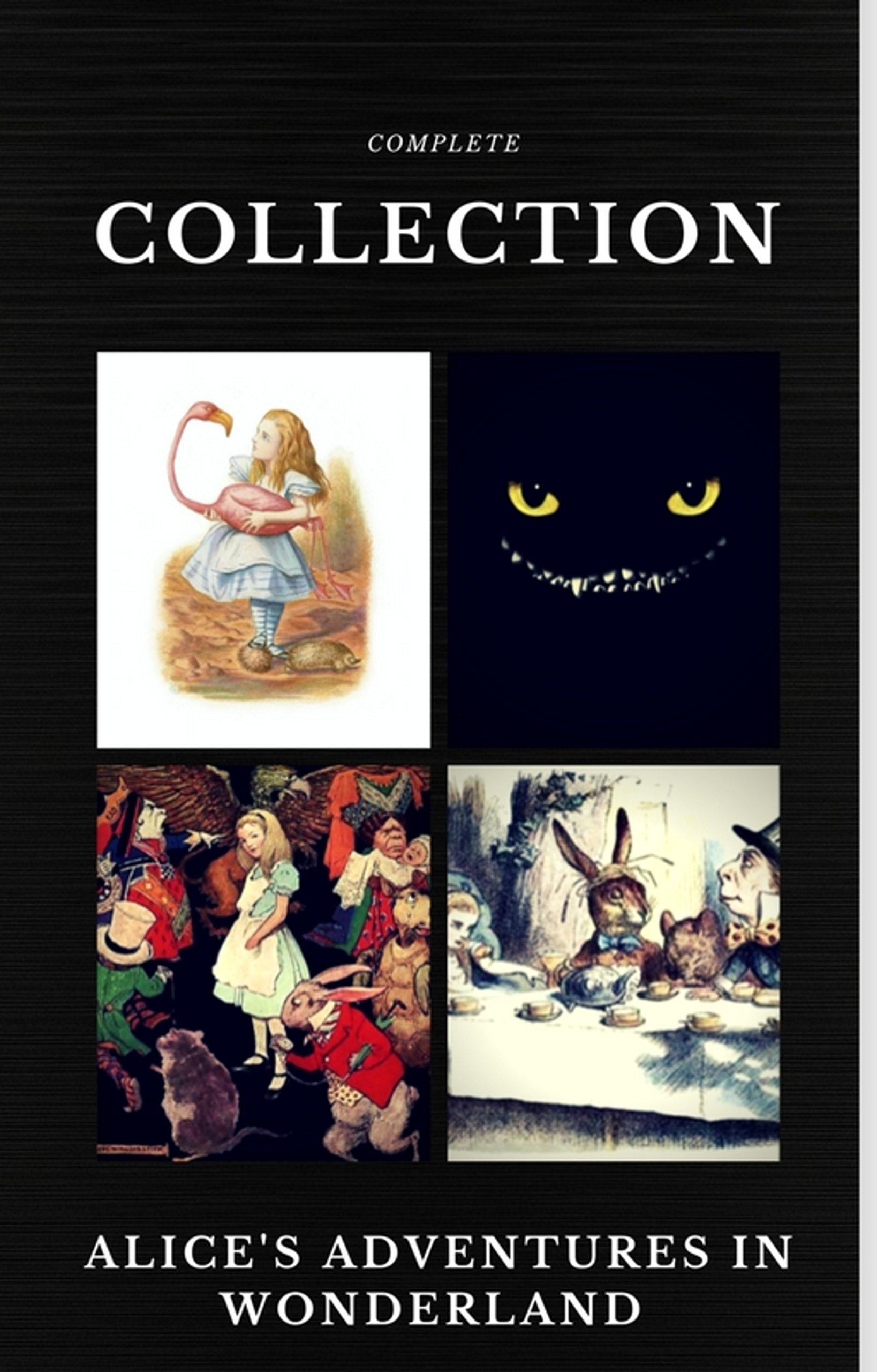 Alice In Wonderland  The Complete Collection  Quattro Classics   The Greatest Writers Of All Time   English Edition