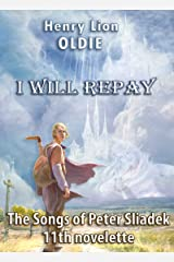 I Will Repay (The Songs of Peter Sliadek Book 11) Kindle Edition