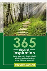 365 DAYS OF INSPIRATION: Living everyday inspired with wisdom and quotes from great thinkers, books, etc. Kindle Edition