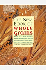 The New Book Of Whole Grains: More than 200 recipes featuring whole grains Kindle Edition