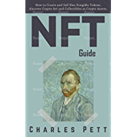 NFT Guide: How to Create and Sell Non Fungible Tokens, discover and Invest in Crypto Art and Collectibles in the…