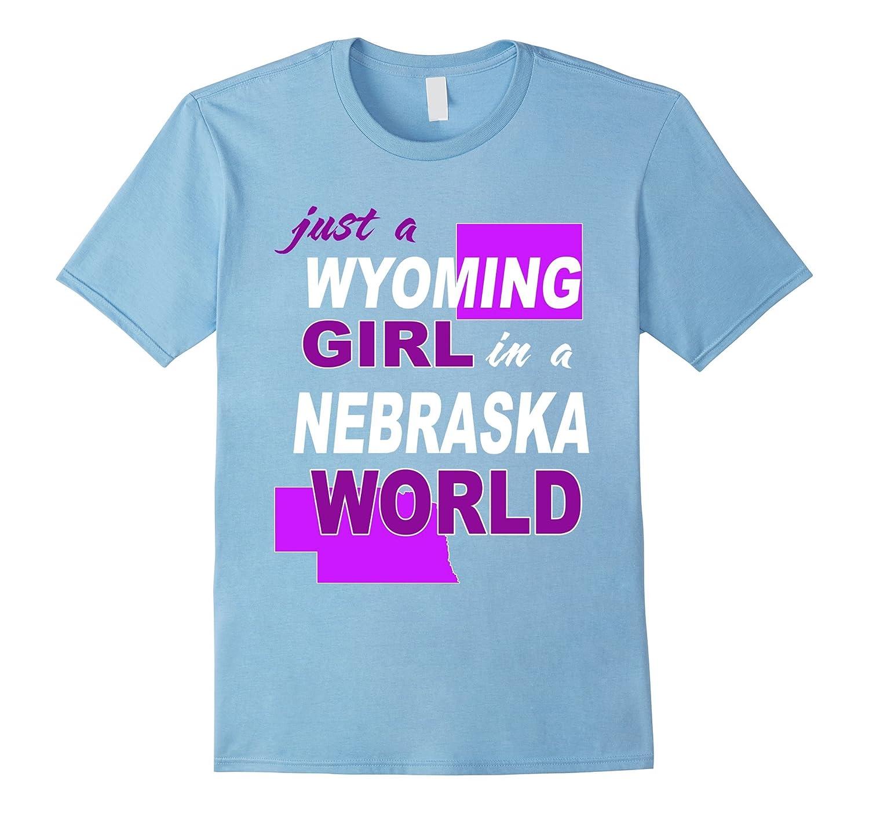 Just a Wyoming girl living in Nebraska world shirt-BN