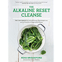 The Alkaline Reset Cleanse: The 7-Day Reboot for Unlimited Energy, Rapid Weight Loss, and the Prevention of Degenerative Disease (English Edition)