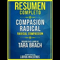 Resumen Completo: Compasión Radical (Radical Compassion) - Basado En El Libro De Tara Brach (Spanish Edition)