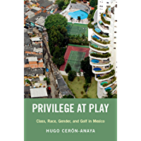 Privilege at Play: Class, Race, Gender, and Golf in Mexico (Global and Comparative Ethnography) (English Edition)