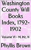 Washington County Will Books Index, 1792-1902: Volume VI - M, Mc, N